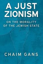 A Just Zionism : On the Morality of the Jewish State - Chaim Gans