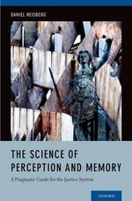 The Science of Perception and Memory : A Pragmatic Guide for the Justice System - Daniel Reisberg