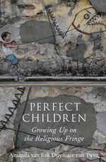 Perfect Children : Growing Up on the Religious Fringe - Amanda van Eck Duymaer Van Twist
