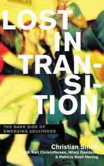 Lost in Transition : The Dark Side of Emerging Adulthood - Christian Smith