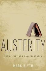 Austerity : The History of a Dangerous Idea - Mark Blyth