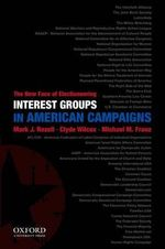 Interest Groups in American Campaigns : The New Face of Electioneering - Professor of Public Policy Mark J Rozell