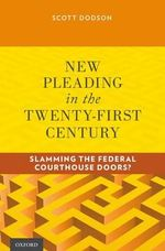 New Pleading in the Twenty-first Century : Slamming the Federal Courthouse Doors? - Scott Dodson