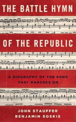 The Battle Hymn of the Republic : A Biography of the Song That Marches On - John Stauffer