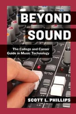 Beyond Sound : The College and Career Guide in Music Technology - Scott L. Phillips