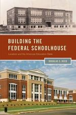 Building the Federal Schoolhouse : Localism and the American Education State - Douglas S. Reed