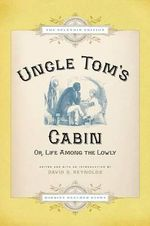 Uncle Tom's Cabin : Or Life Among the Lowly - Harriet Beecher Stowe