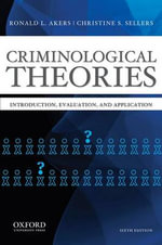 Criminological Theories : Introduction, Evaluation, and Application - Professor Ronald L Akers