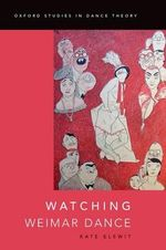 Watching Weimar Dance - Kate Elswit