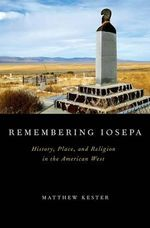 Remembering Iosepa : History, Place, and Religion in the American West - Matthew Kester