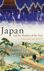 Japan and the Shackles of the Past : What Everyone Needs to Know - R.Taggart Murphy