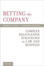 Betting the Company : Complex Negotiation Strategies for Law and Business - Andrew Trask