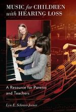 Music for Children with Hearing Loss : A Resource for Parents and Teachers - Lyn E. Schraer-Joiner