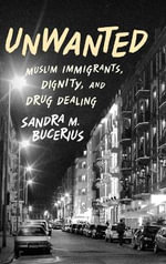 Unwanted : Muslim Immigrants, Dignity and Drug Dealing - Sandra M. Bucerius
