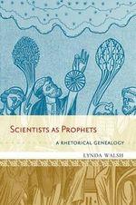 Scientists as Prophets : A Rhetorical Genealogy - Lynda Walsh