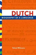Dutch : Biography of a Language - Roland Willemyns