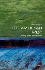 The American West: a Very Short Introduction : A Very Short Introduction - Stephen Aron