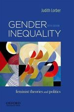 Gender Inequality : Feminist Theories and Politics - Dr Judith Lorber