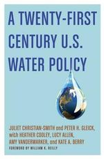 A Twenty-first Century U.S. Water Policy : Rethinking Humanity, Social Life, and the Moral Go... - Juliet Christian-Smith