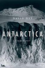 Antarctica : A Biography - David Day