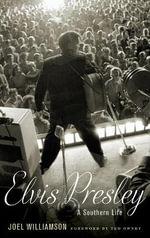 Elvis Presley : A Southern Life - Joel Williamson