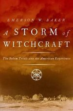 A Storm of Witchcraft : The Salem Trials and the American Experience - Emerson W. Baker