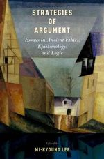 Strategies of Argument : Essays in Ancient Ethics, Epistemology, and Logic