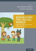 Navigating the Social World : What Infants, Children, and Other Species Can Teach Us