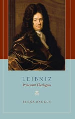Leibniz : Protestant Theologian - Irena Backus