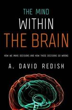 Mind Within the Brain : How We Make Decisions and How Those Decisions Go Wrong - A.David Redish