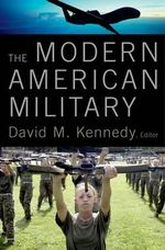 The Modern American Military : How Americans Have Confronted Combat Losses from W...
