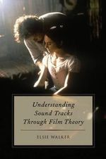 Understanding Sound Tracks Through Film Theory - Elsie Walker