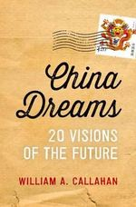 China Dreams : 20 Visions of the Future - William A. Callahan