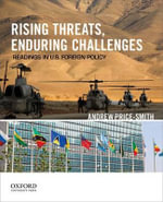 Rising Threats, Enduring Challenges : Readings in U.S. Foreign Policy - Associate Professor of Political Science Andrew Price-Smith