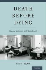 Death Before Dying : History, Medicine, and Brain Death - Gary Belkin