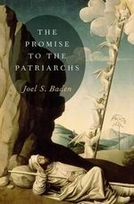 The Promise to the Patriarchs : Theology and Thought - Joel S. Baden