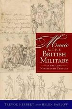 Music & the British Military in the Long Nineteenth Century - Trevor Herbert