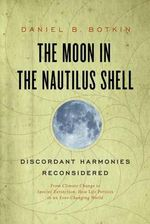 The Moon in the Nautilus Shell : Discordant Harmonies Reconsidered - Daniel B. Botkin