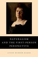 Naturalism and the First-person Perspective : Connections, Comparisons and Contrasts - Lynne Rudder Baker