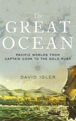 The Great Ocean : Pacific Worlds from Captain Cook to the Gold Rush - David Igler