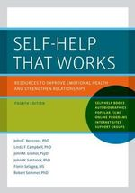 Self-Help That Works : Resources to Improve Emotional Health and Strengthen Relationships - John C. Norcross