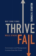Why Some Firms Thrive While Others Fail : Governance and Management Lessons from the Crisis - Thomas H. Stanton