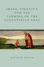 Image, Identity, and the Forming of the Augustinian Soul : A Commentary on the Epitaphium Sanctae Paulae with... - Matthew Drever