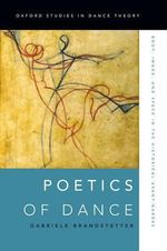 Poetics of Dance : Body, Image, and Space in the Historical Avant-Gardes - Gabriele Brandstetter