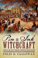 Pen and Ink Witchcraft : Treaties and Treaty Making in American Indian History - Colin G. Calloway