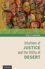 Intuitions of Justice and the Utility of Desert : The Socio-Cultural Origins of Law, Transgression a... - Paul H. Robinson