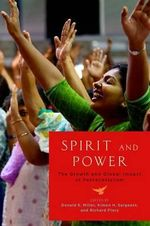 Spirit and Power : The Growth and Global Impact of Pentecostalism
