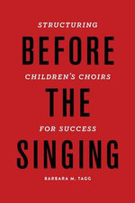 Before the Singing : Structuring Children's Choirs for Success - Barbara Tagg