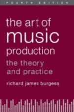 The Art of Music Production : The Theory and Practice - Richard James Burgess