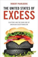 The United States of Excess : Gluttony and the Dark Side of American Exceptionalism - Robert Paarlberg